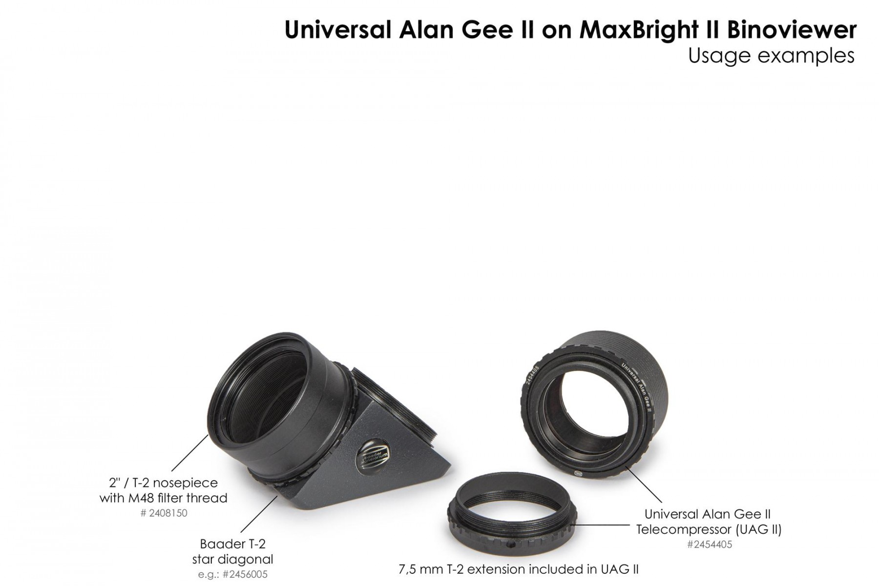 "Application image: Universal Alan Gee II - Maxbright SetUp 1 with #2454405 Universal Alan Gee II #2454405,  2"" / T-2 nosepiece with M48 filter thread #2408150 and T-2 Star diagonal #2456005"